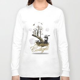 Getting Civilized Long Sleeve T-shirt