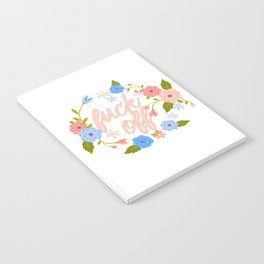 A Flowery Fuck Off To You Notebook