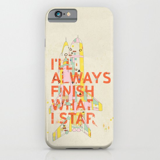 I'LL ALWAYS FINISH WHAT I STAR... iPhone & iPod Case