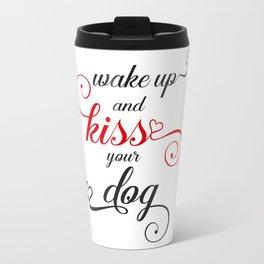 Wake up and Kiss your Dog Travel Mug