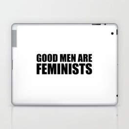 Good Men are Feminists Laptop & iPad Skin