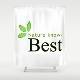 Nature knows best- Mother earth day Shower Curtain