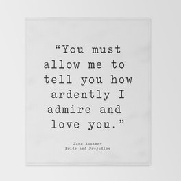 You must allow me to tell you how ardently I admire and love you. Pride and Prejudice Throw Blanket