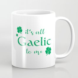It's All Gaelic To Me Coffee Mug