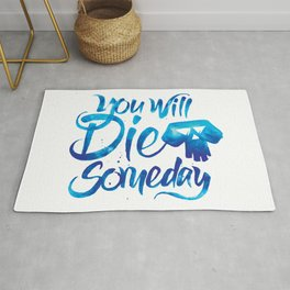 You Will Die Someday Rug