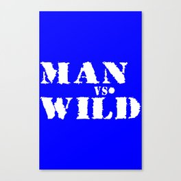 Man vs wild Canvas Print