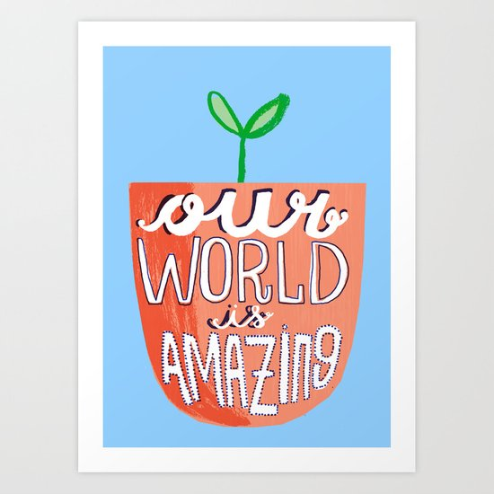 Our World Is Amazing Art Print