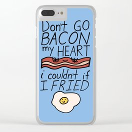 Don't Go BACON my HEART Clear iPhone Case