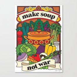 Make Soup Not War Canvas Print