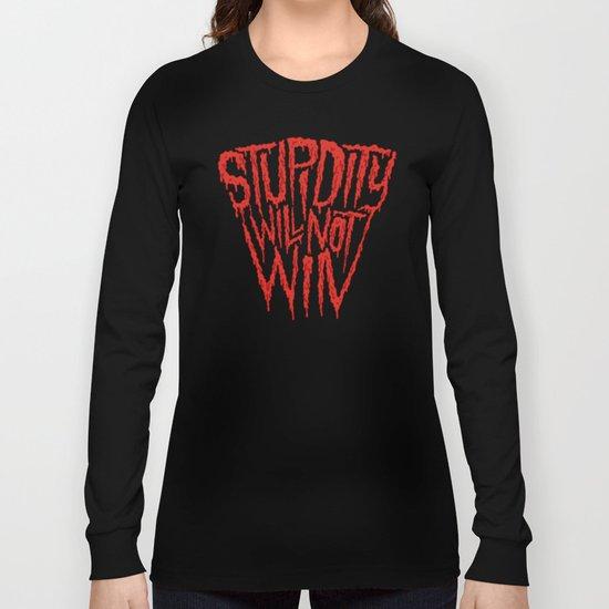 Stupidity Will Not Win Long Sleeve T-shirt
