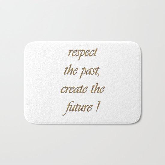 respect the past , create the future ! Bath Mat