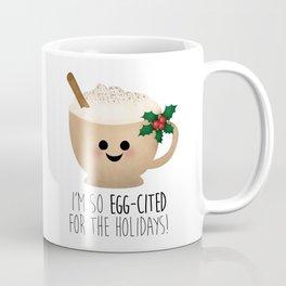 Eggnog   I'm So Egg-Cited For The Holidays! Coffee Mug