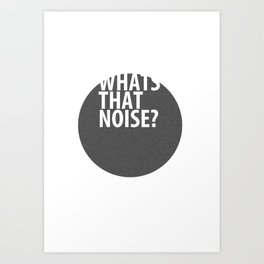whats that noise? Art Print
