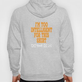 """Wise and gifted? Here's a cute tee for you! """"I'm Too Intelligent For This Shirt"""" tee design Hoody"""