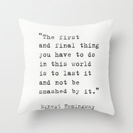 """The first and final thing you have to do in this world is to last it and not be smashed by it."" Ern Throw Pillow"