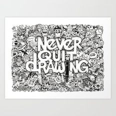 Never Quit Drawing Art Print