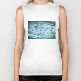 The cure for anything is salt water, sweat, tears, or the sea.    Dinesen, Isak Biker Tank