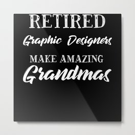 Retired Graphic Designers Make Amazing Grandmas Metal Print