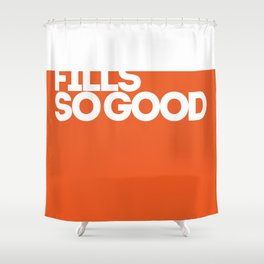 fills so good Shower Curtain