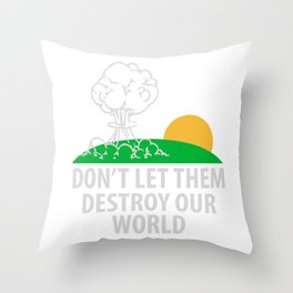 Don't let them destroy our world Throw Pillow