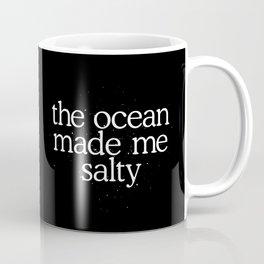 The ocean made me salty Coffee Mug