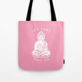 Buddha - Let That Shit Go Tote Bag