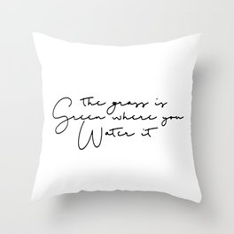 The grass is green where you water it Throw Pillow