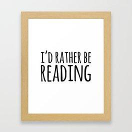 I'd Rather Be Reading  Framed Art Print