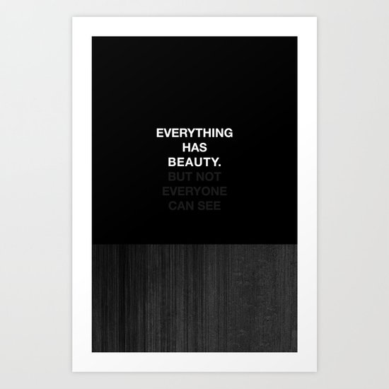 Everything has beauty. But not everyone can see Art Print