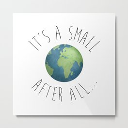 It's A Small World After All Metal Print
