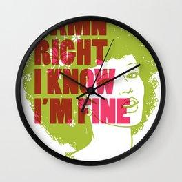 Damn Right I Know I'm Fine Wall Clock