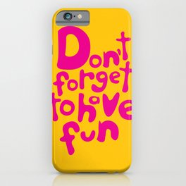 Don't Forget To Have Fun | Pink on Yellow | Motivational Typography iPhone Case