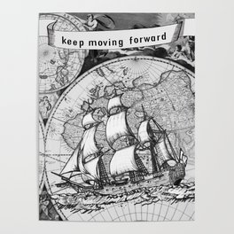 ship on a background map .  keep moving forward ( https://society6.com/vickonskey/collection ) Poster