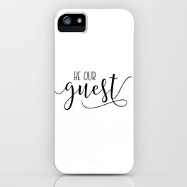 Printable Wall Art, Be Our Guest, Guest Room Decor, Wedding Table Sign, Entrance Wall Art iPhone Case