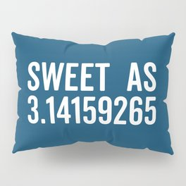 Sweet As Pi Funny Quote Pillow Sham