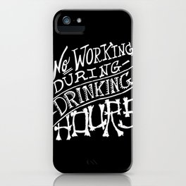 No Working During Drinking Hours iPhone Case