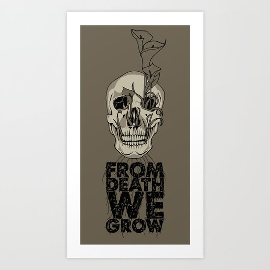 From Death We Grow... Art Print