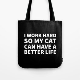 I Work Hard So My Cat Can Have a Better Life (Black & White) Tote Bag