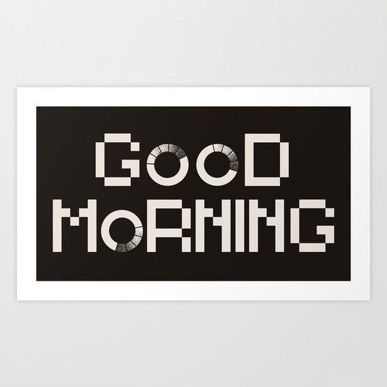 GOOD MORN/NG Art Print