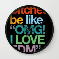 "edm Wall Clocks featuring Bitches Be Like ""OMG I LOVE EDM"" by DropBass"