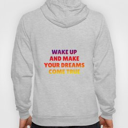 Wake Up and Make Your Dreams Come True in Trio Colors 2 Hoody