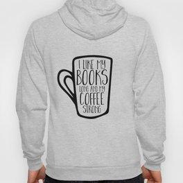 I Like My Books Long and My Coffee Strong Hoody
