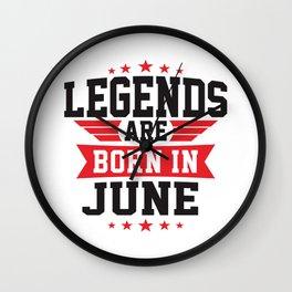 LEGENDS ARE BORN IN JUNE Wall Clock