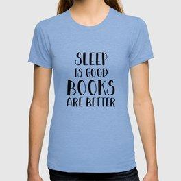 Sleep is Good, Books are Better T-shirt