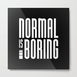 Normal Is Boring Metal Print