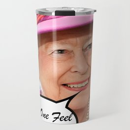 The British Queen Elizabeth II Does One Feel The Love Travel Mug