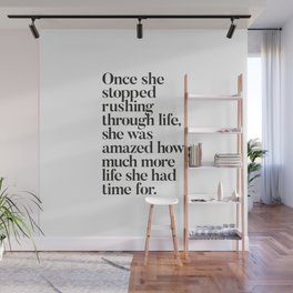 Once She Stopped Rushing Through Life She Was Amazed How Much More Life She Had Time For Wall Mural