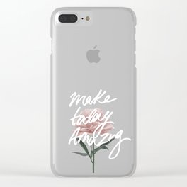 Make Today Amazing Clear iPhone Case