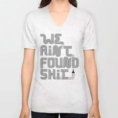 We Ain't Found Shit. Unisex V-Neck