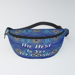The Best Is Yet To Come! Fanny Pack